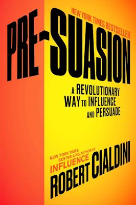 """""""Pre-Suasion: A Revolutionary Way to Influence and Persuade"""""""