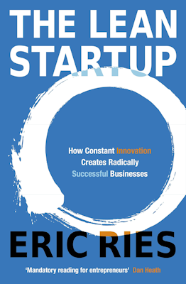 """""""The Lean Startup – How Today's Entrepreneurs Use Continuous Innovation to Create Radically Successful Businesses"""""""